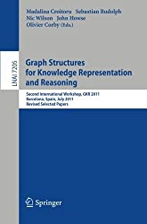 Graph Structures for Knowledge Representation and Reasoning: Second Interntional Workshop, GKR 2011, Barcelona, Spain, July 16, 2011. Revised Selected Papers (Lecture Notes in Computer Science) (2012-05-04)