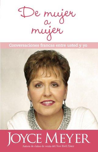 De mujer a mujer: Conversaciones francas entre usted y yo por Joyce Meyer