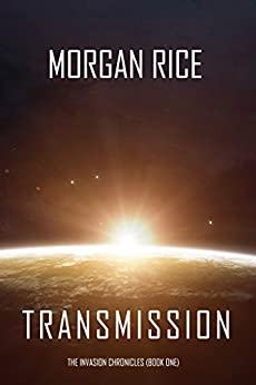 Transmission (The Invasion Chronicles—Book One): A Science Fiction Thriller (English Edition) van [Rice, Morgan]
