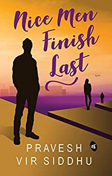 "BOOK REVIEW - ""NICE MEN FINISH LAST BY PRAVESH VIR SIDDHU"""
