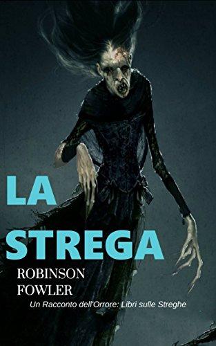 La Strega, un racconto dell'Orrore: Libri sulle Streghe (Italian Edition)
