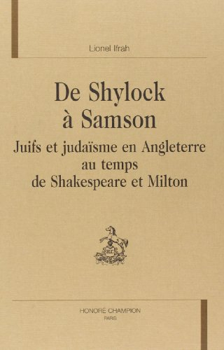 De shylock a samson. juifs et judaïsme en Angleterre au temps de shakespeare et milton.