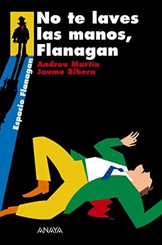 No te laves las manos, Flanagan (Literatura Juvenil (A Partir De 12 Años) - Flanagan) por Andreu Martín