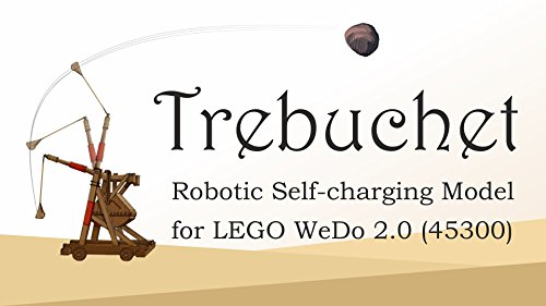 Trebuchet: Robotic Self-charging Model for LEGO WeDo 2.0 (45300) (Lego instructions) (English Edition)
