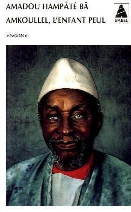 Mémoires, tome 1 : Amkoullel, l'enfant peul par Amadou Hampâté Bâ