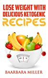 LOSE WEIGHT WITH DELICIOUS KETOGENIC RECIPES (English Edition)