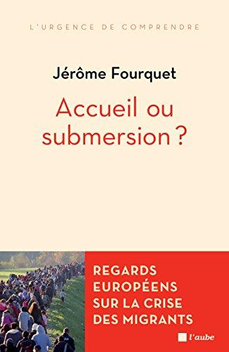 Accueil ou submersion ?: Regards européens sur la crise des migrants (L'urgence de comprendre) par Jérôme FOURQUET