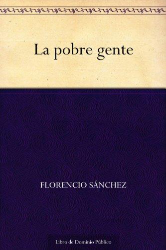 La pobre gente por Florencio Sánchez