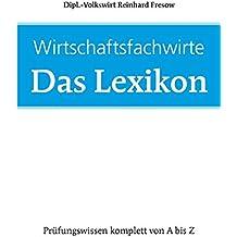 Wirtschaftsfachwirte: Das Lexikon: Prüfungswissen komplett von A-Z