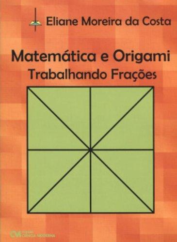 Matematica E Origami - Trabalhando Fracoes (Em Portuguese do Brasil)