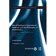 Ibn al-Haytham's Geometrical Methods and the Philosophy of Mathematics: A History of Arabic Sciences and Mathematics Volume 5 (Culture and Civilization in the Middle East)