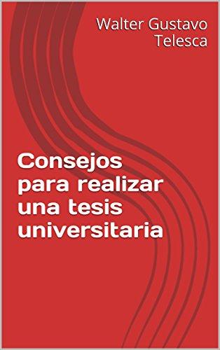 Colección Textos Universitarios - V3 - Consejos para realizar una tesis universitaria por Walter Gustavo Telesca