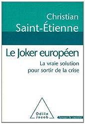Joker européen (Le): La vraie solution pour sortir de la crise