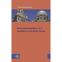 Reformationsjubiläum 2017 und jüdisch-christlicher Dialog (Studien zu Kirche und Israel)