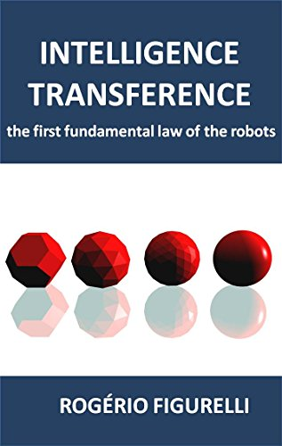 Intelligence Transference: The first fundamental law of the robots (Portuguese Edition) por Rogério Figurelli