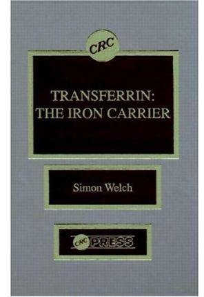 [(Transferrin : The Iron Carrier)] [By (author) Simon Welch] published on (June, 1992)
