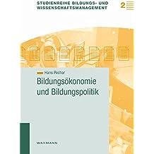 Bildungsökonomie und Bildungspolitik (Studienreihe Bildungs- und Wissenschaftsmanagement)