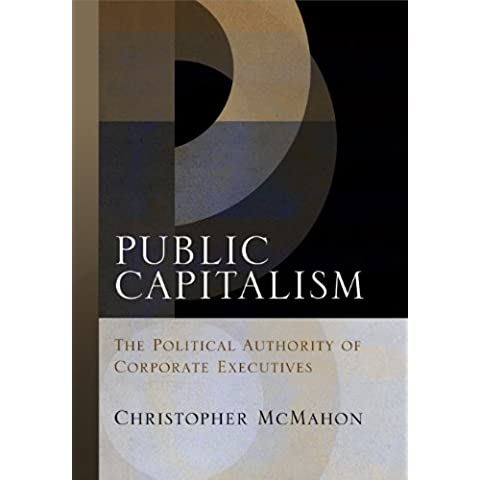 Public Capitalism: The Political Authority of Corporate Executives (Haney Foundation Series)