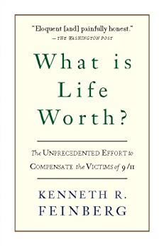 What Is Life Worth?: The Inside Story of the 9/11 Fund and Its Effort to Compensate the Victims of September 11th par [Feinberg, Kenneth R.]
