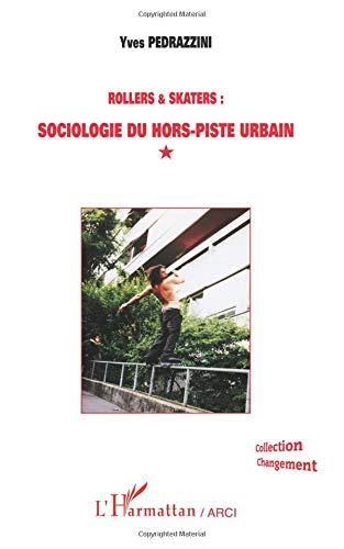 Rollers & skaters : sociologie du hors-piste urbain par Yves Pedrazzini