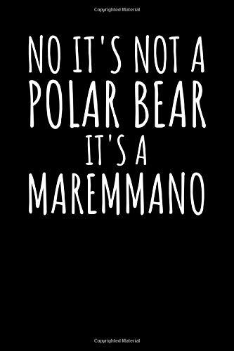 No Its Not A Polar Bear  Its A  Maremmano: Notizbuch Journal Tagebuch 100 linierte Seiten   6x9 Zoll (ca. DIN A5)