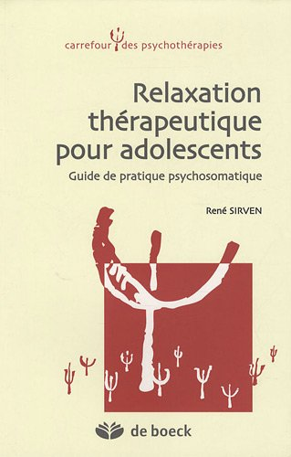 Relaxation thérapeutique pour adolescents : Guide de pratique psychosomatique par René Sirven