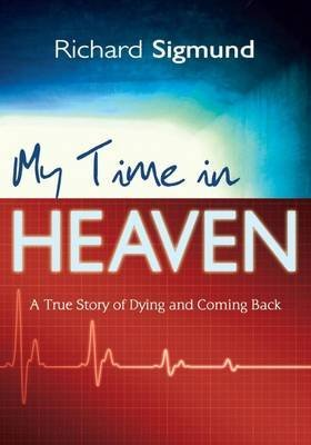 (My Time in Heaven: A True Story of Dying and Coming Back) By Sigmund, Richard (Author) paperback Published on (01 , 2010)
