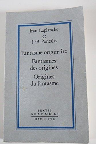 Fantasme originaire, fantasmes des origines, origines du fantasme par Jean-Bertrand Pontalis