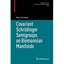 Covariant Schrödinger Semigroups on Riemannian Manifolds (Operator Theory: Advances and Applications, Band 264)