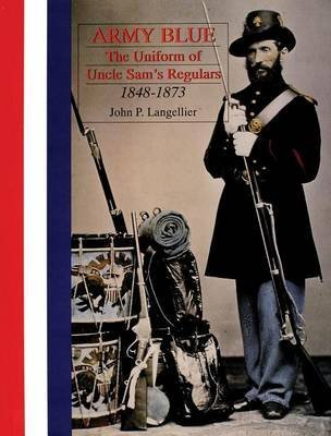 [(Army Blue : The Uniform of Uncle Sam's Regulars 1848-1973)] [By (author) John P. Langellier] published on (September, 2004)