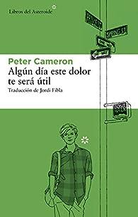 Algún día este dolor te será útil par Peter Cameron
