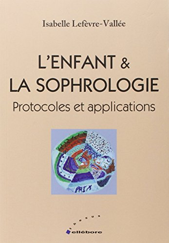 L'enfant & la sophrologie - Protocoles et applications