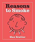 Reasons To Smoke (Running Press Miniature Editions) by Max Brallier (2007-09-25)