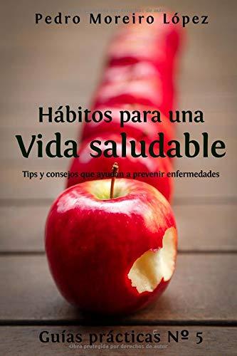 Hábitos para una vida saludable: Tips y consejos que ayudan a prevenir enfermedades (Guías prácticas) por Pedro Moreiro López
