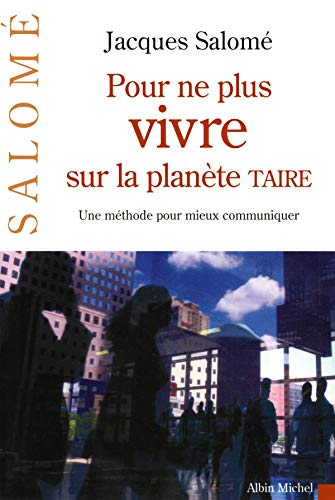 Pour ne plus vivre sur la planète TAIRE: Une méthode pour mieux communiquer par Jacques Salomé