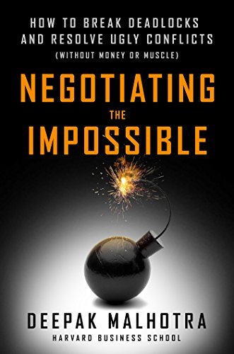 Negotiating the Impossible: How to Break Deadlocks and Resolve Ugly Conflicts (without Money or Muscle) (English Edition)