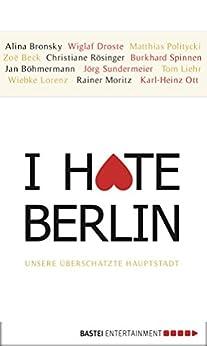 I hate Berlin: Unsere überschätzte Hauptstadt von [Stefan Bonner, Anne Weiss]