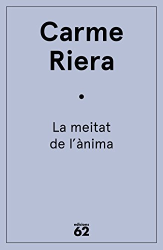 La meitat de l'ànima (Catalan Edition) por Carme Riera
