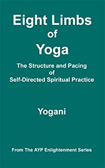 Eight Limbs of Yoga - The Structure and Pacing of Self-Directed Spiritual Practice (AYP Enlightenment Series Book 9) (English Edition) di [Yogani]