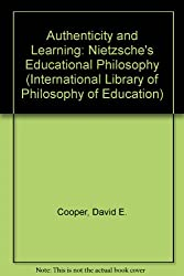 Authenticity and Learning: Nietzsche's Educational Philosophy (International Library of Philosophy of Education)