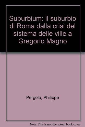 Suburbium: il suburbio di Roma dalla crisi del sistema delle ville a Gregorio Magno