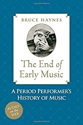 The End of Early Music: A Period Performer's History of Music for the Twenty-First Century by Bruce Haynes (2007-08-23)