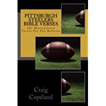 Pittsburgh Steelers Bible Verses: 101 Motivational Verses For The Believer (The Believer Series)