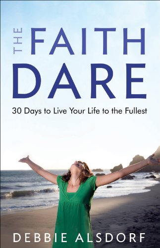 [ [ [ The Faith Dare: 30 Days to Live Your Life to the Fullest[ THE FAITH DARE: 30 DAYS TO LIVE YOUR LIFE TO THE FULLEST ] By Alsdorf, Debbie ( Author )Jul-01-2010 Paperback