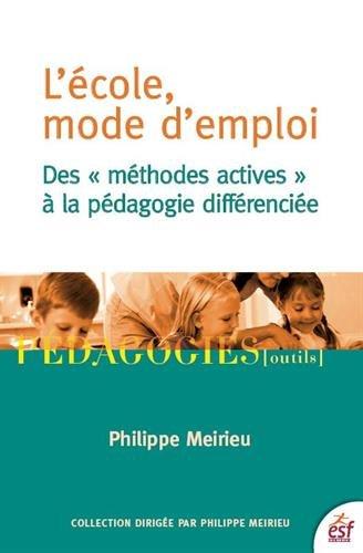 L'école, mode d'emploi : Des méthodes actives à la pédagogie différenciée
