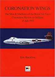 Coronation Wings: The Men and Machines of the Royal Air Force Coronation Review at Odiham 15 July 1953