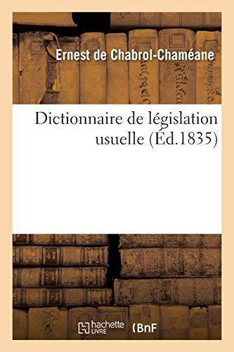 Dictionnaire de législation usuelle. Tome 1: contenant les notions du droit civil, commercial, criminel et administratif