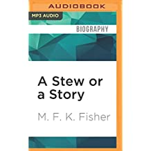 A Stew or a Story: An Assortment of Short Works by M.F.K. Fisher