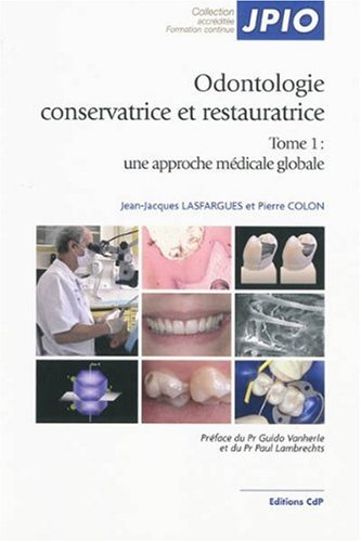 Odontologie conservatrice et restauratrice: Tome 1: Une approche médicale globale