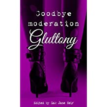 Goodbye Moderation: Gluttony (Seven Deadly Sins Book 2)